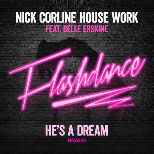 Belle Erskine, Nick Corline House Work - Hes A Dream (Flashdance) (Corline Club Mix)