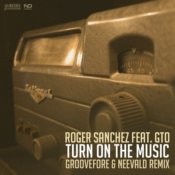 Roger Sanchez feat. GTO - Turn On The Music (Groovefore & Neevald Remix)